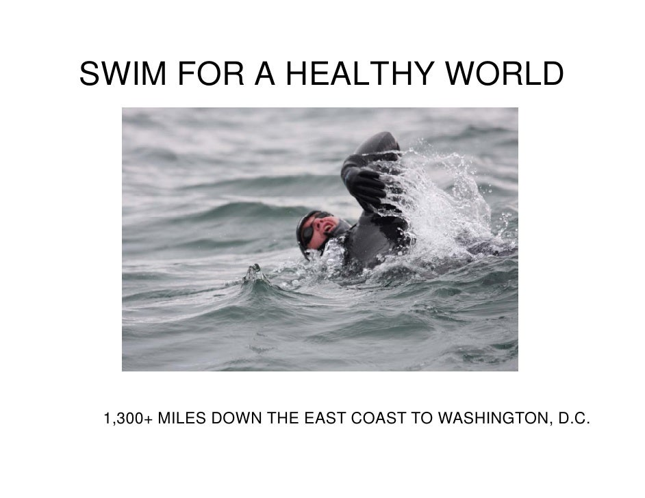 SWIM FOR A HEALTHY WORLD      1,300+ MILES DOWN THE EAST COAST TO WASHINGTON, D.C.