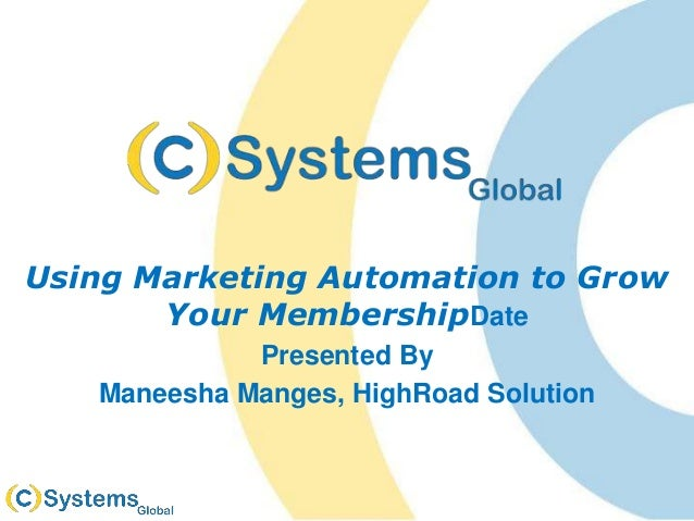 Using Marketing Automation to Grow Your MembershipDate Presented By Maneesha Manges, HighRoad Solution