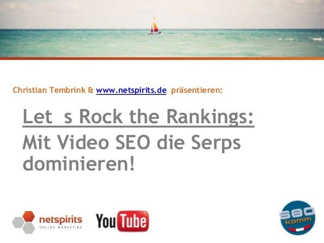Christian Tembrink & www.netspirits.de präsentieren:  Let s Rock the Rankings: Mit Video SEO die Serps dominieren! Seite 1