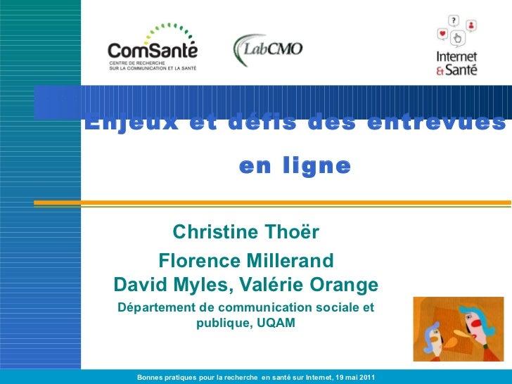 Enjeux et défis des entrevues  en ligne Christine Thoër Florence Millerand David Myles, Valérie Orange Département de comm...