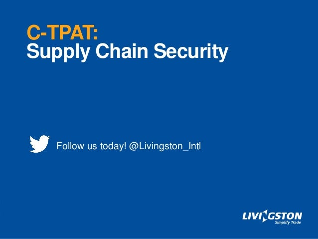 C-TPAT: Supply Chain Security Follow us today! @Livingston_Intl