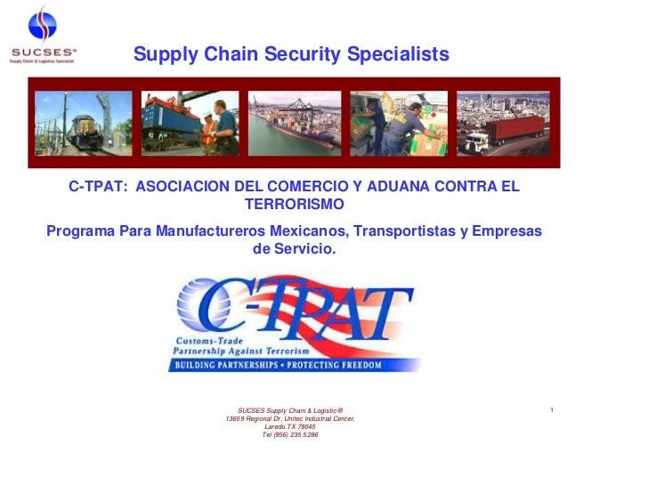 Supply Chain Security Specialists  C-TPAT: ASOCIACION DEL COMERCIO Y ADUANA CONTRA EL                      TERRORISMOProgr...