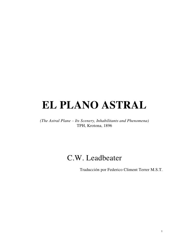 EL PLANO ASTRAL (The Astral Plane – Its Scenery, Inhabilitants and Phenomena)                      TPH, Krotona, 1896     ...
