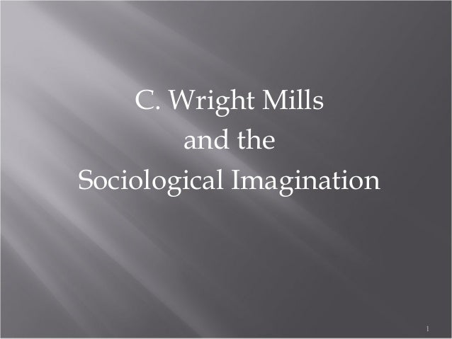 C. Wright Mills        and theSociological Imagination                           1