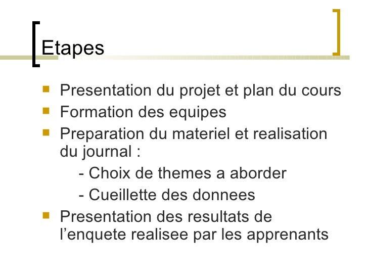 Etapes  <ul><li>Presentation du projet et plan du cours </li></ul><ul><li>Formation des equipes </li></ul><ul><li>Preparat...
