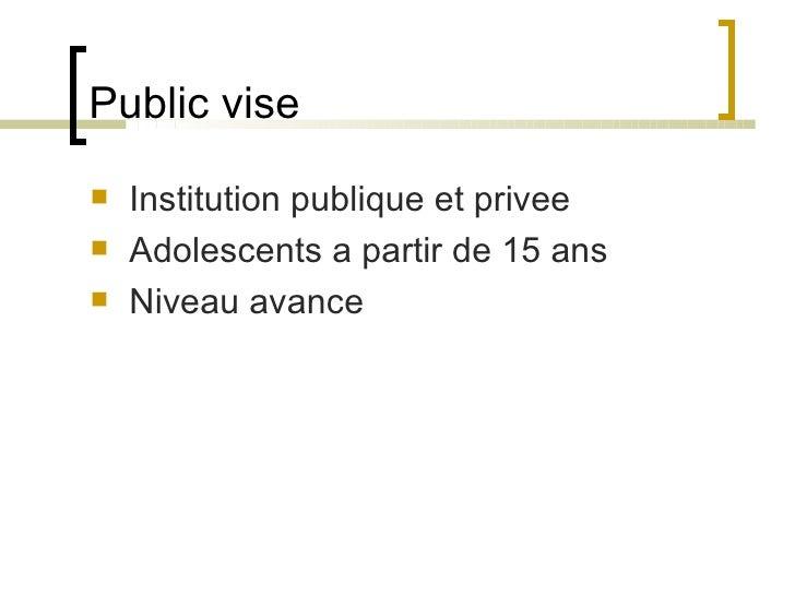 Public vise <ul><li>Institution publique et privee </li></ul><ul><li>Adolescents a partir de 15 ans  </li></ul><ul><li>Niv...