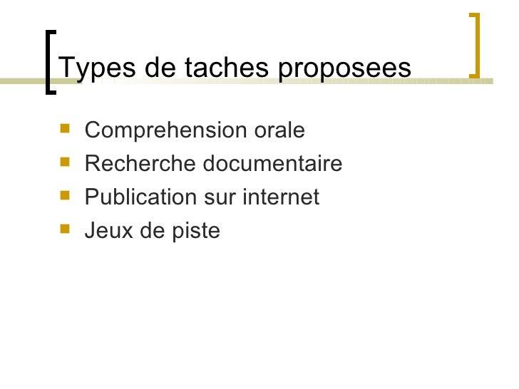 Types de taches proposees <ul><li>Comprehension orale </li></ul><ul><li>Recherche documentaire </li></ul><ul><li>Publicati...