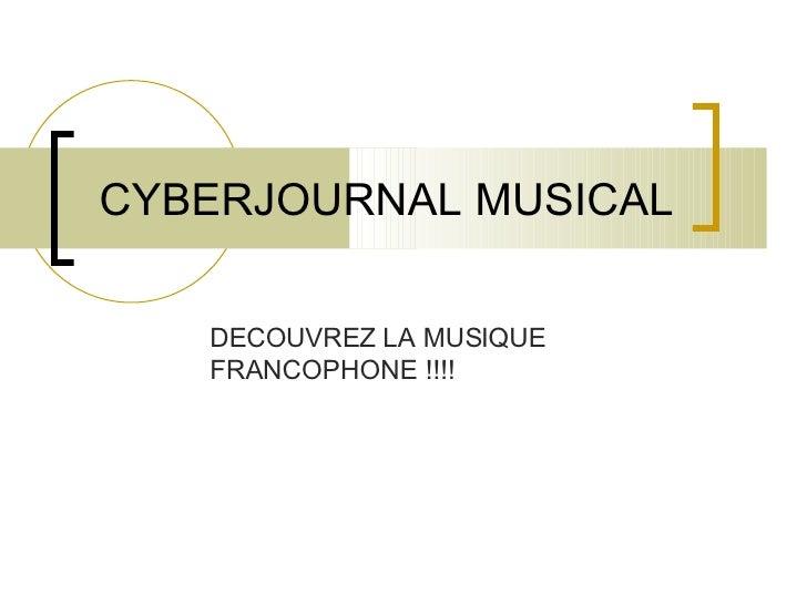 CYBERJOURNAL MUSICAL DECOUVREZ LA MUSIQUE FRANCOPHONE !!!!