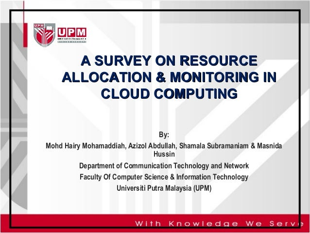 A SURVEY ON RESOURCE ALLOCATION & MONITORING IN CLOUD COMPUTING By: Mohd Hairy Mohamaddiah, Azizol Abdullah, Shamala Subra...