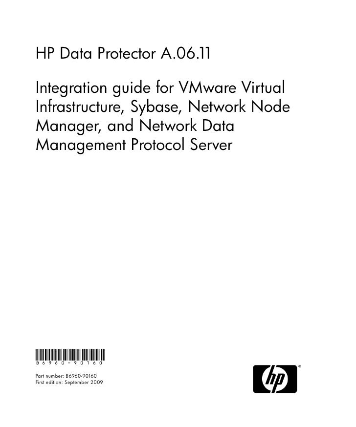 HP Data Protector A.06.11Integration guide for VMware VirtualInfrastructure, Sybase, Network NodeManager, and Network Data...