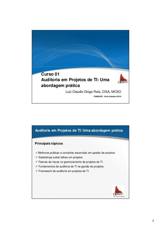 1 Curso 01 Auditoria em Projetos de TI: Uma abordagem prática Luiz Claudio Diogo Reis, CISA, MCSO CNASI/SP, 19 de Outubro ...