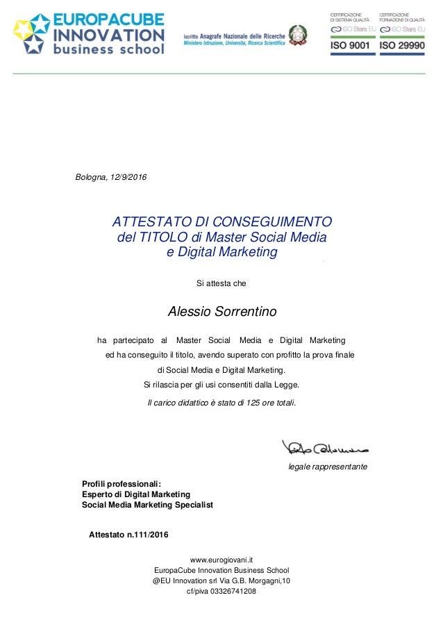 Bologna, 12/9/2016 ATTESTATO DI CONSEGUIMENTO del TITOLO di Master Social Media e Digital Marketing Si attesta che Alessio...
