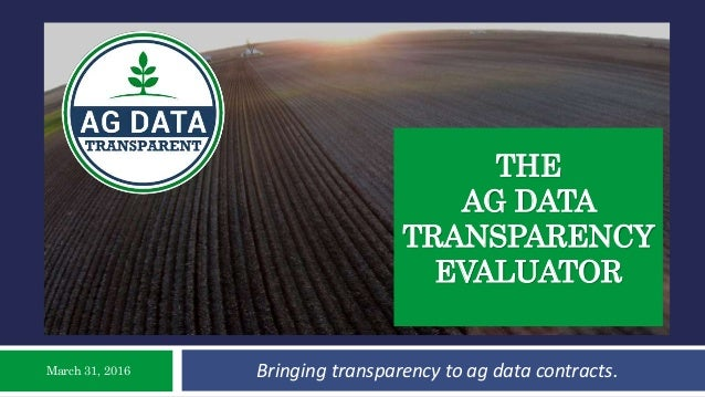 THE AG DATA TRANSPARENCY EVALUATOR Bringing transparency to ag data contracts.March 31, 2016