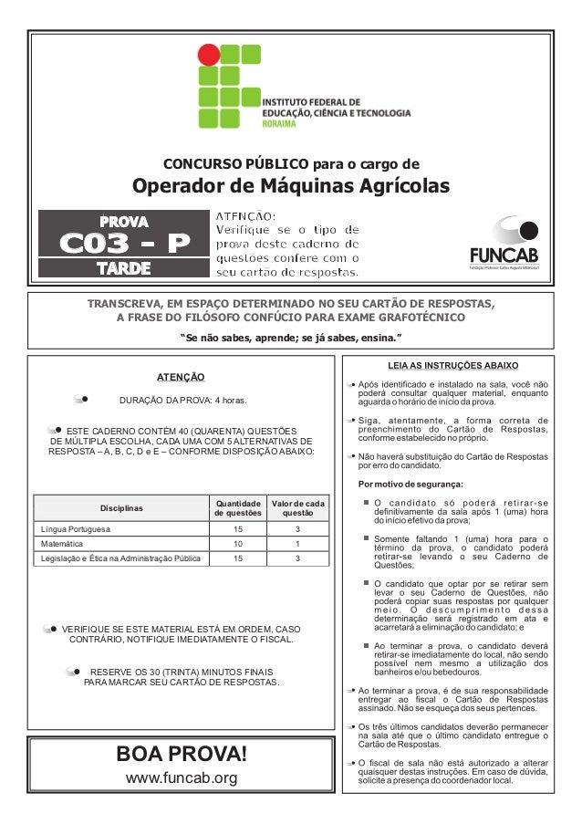 CONCURSO PÚBLICO para o cargo de  Operador de Máquinas Agrícolas  PROVA  C03 - P  TARDE  ATENÇÃO:  Verifique se o tipo de ...