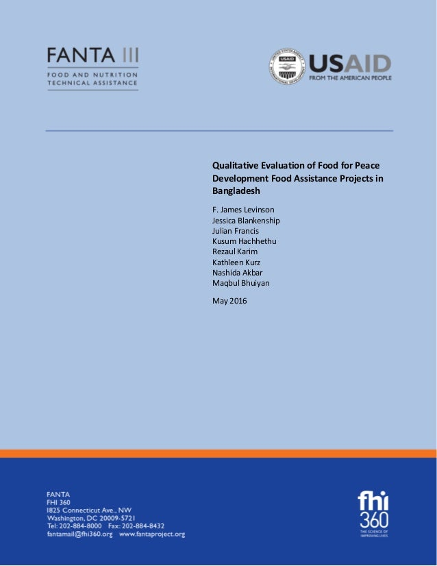Qualitative Evaluation of Food for Peace Development Food Assistance Projects in Bangladesh F. James Levinson Jessica Blan...