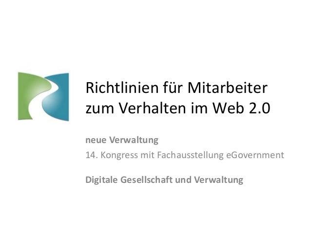 Richtlinien für Mitarbeiterzum Verhalten im Web 2.0neue Verwaltung14. Kongress mit Fachausstellung eGovernmentDigitale Ges...