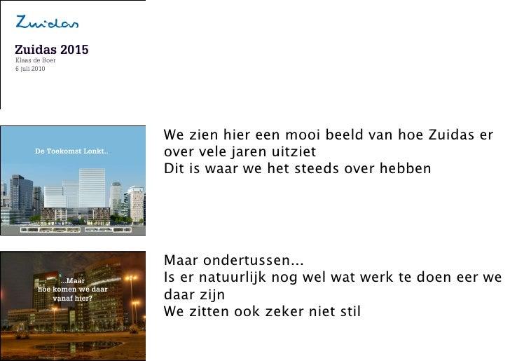 Zuidas 2015 Klaas de Boer 6 juli 2010       FRONTEER      STRATEGY      INNOVATION.      CO-CREATION.      BRAND DEVELOPME...