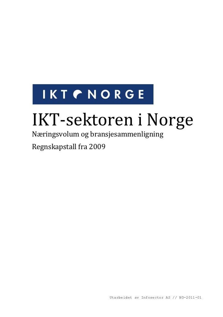 IKT-sektoren i NorgeNæringsvolum og bransjesammenligningRegnskapstall fra 2009                         Utarbeidet av Infos...