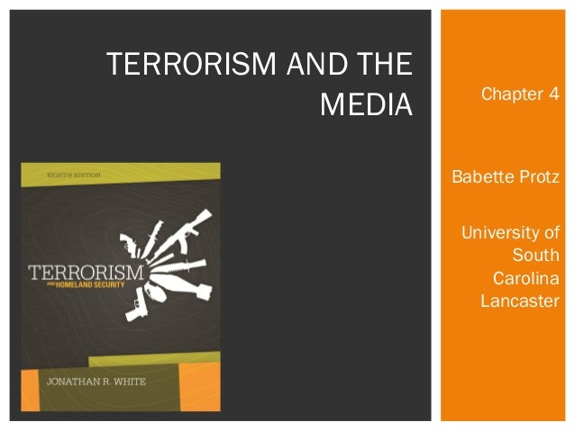 Chapter 4  Babette Protz  University of  South  Carolina  Lancaster  TERRORISM AND THE  MEDIA