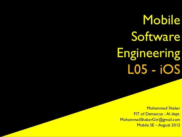 Mobile   SoftwareEngineering  L05 - iOS            Mohammad Shaker     FIT of Damascus - AI dept.MohammadShakerGtr@gmail.c...