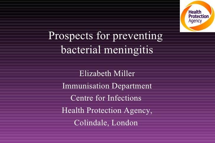 Prospects for preventing  bacterial meningitis Elizabeth Miller Immunisation Department Centre for Infections  Health Prot...