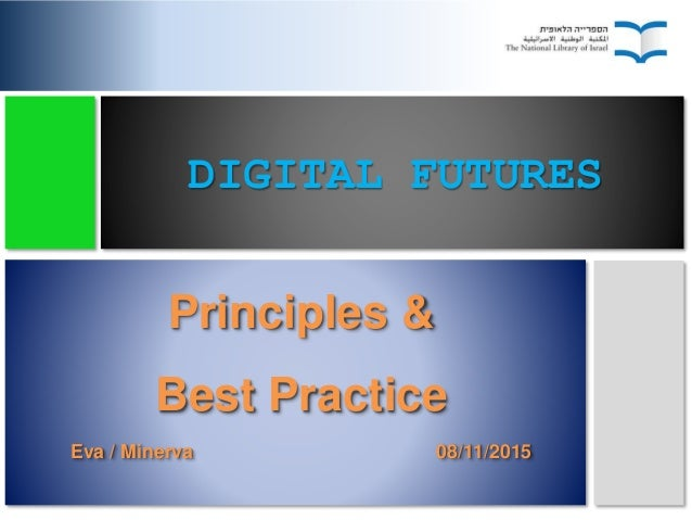 DIGITAL FUTURES Principles & Best Practice Eva / Minerva 08/11/2015