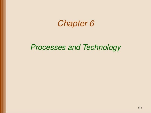 Chapter 6Processes and Technology                           6-1