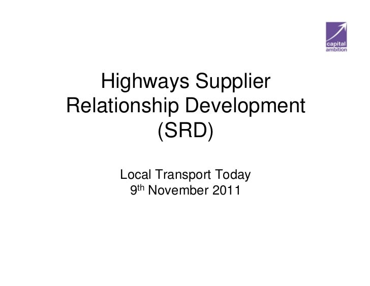 Highways SupplierRelationship Development         (SRD)     Local Transport Today      9th November 2011