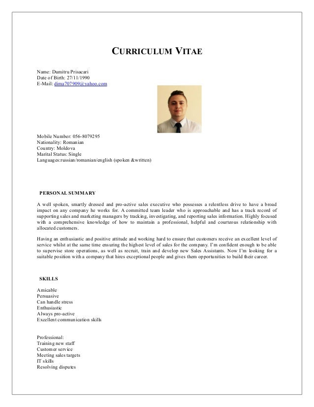 CURRICULUM VITAE Name: Dumitru Prisacari Date of Birth: 27/11/1990 E-Mail: dima707909@yahoo.com Mobile Number: 056-8079295...