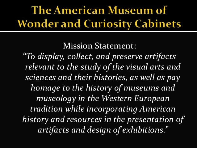 """Mission Statement: """"To display, collect, and preserve artifacts relevant to the study of the visual arts and sciences and ..."""