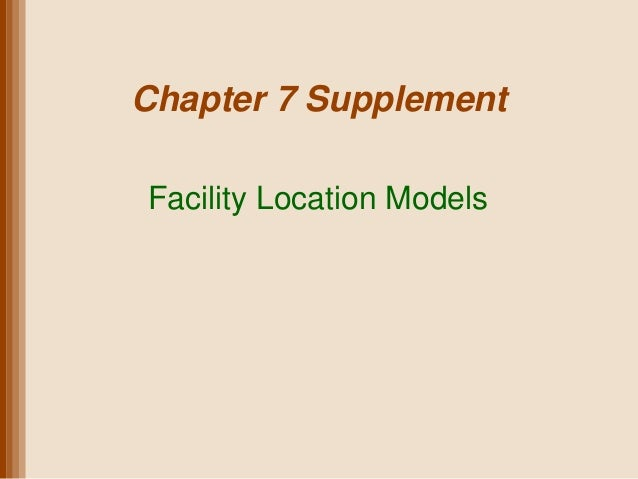 Chapter 7 SupplementFacility Location Models