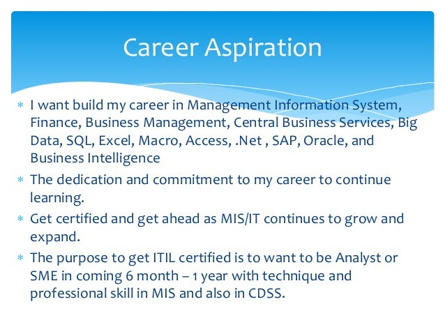 my career and life aspirations My aspirations in life the 2 professional aspirations i have are lifelong learning i would like to end my career with a training & development.