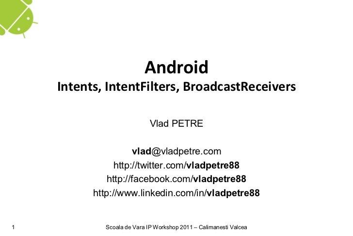 Android    Intents, IntentFilters, BroadcastReceivers                            Vlad PETRE                     vlad@vladp...