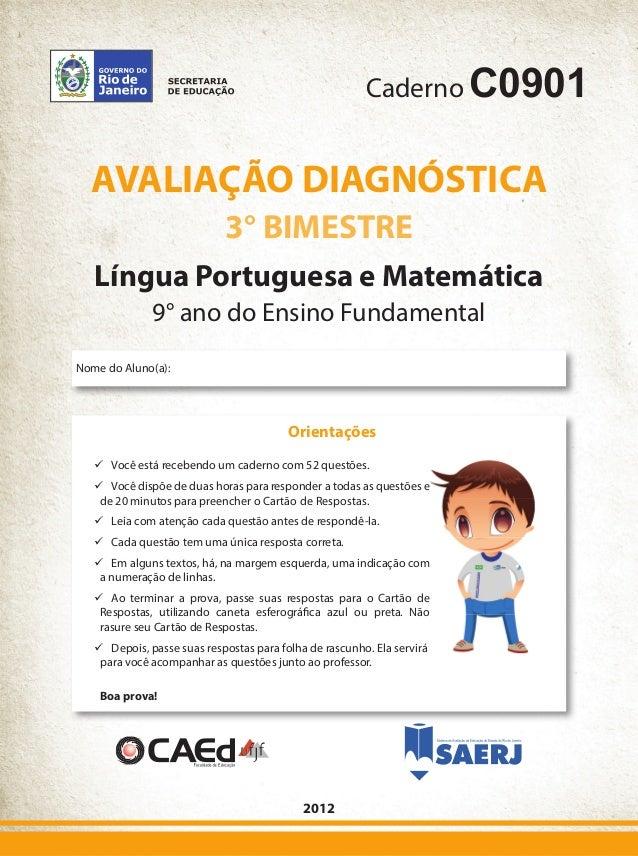 CadernoC0901  AVALIAÇÃO DIAGNÓSTICA  3° BIMESTRE  Língua Portuguesa e Matemática  9° ano do Ensino Fundamental  2012  Nome...