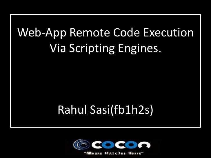 Web-App Remote Code Execution     Via Scripting Engines.      Rahul Sasi(fb1h2s)