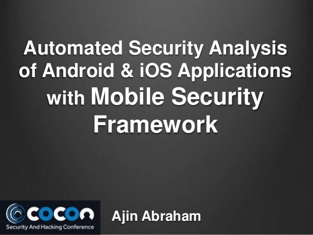 Ajin Abraham Automated Security Analysis of Android & iOS Applications with Mobile Security Framework