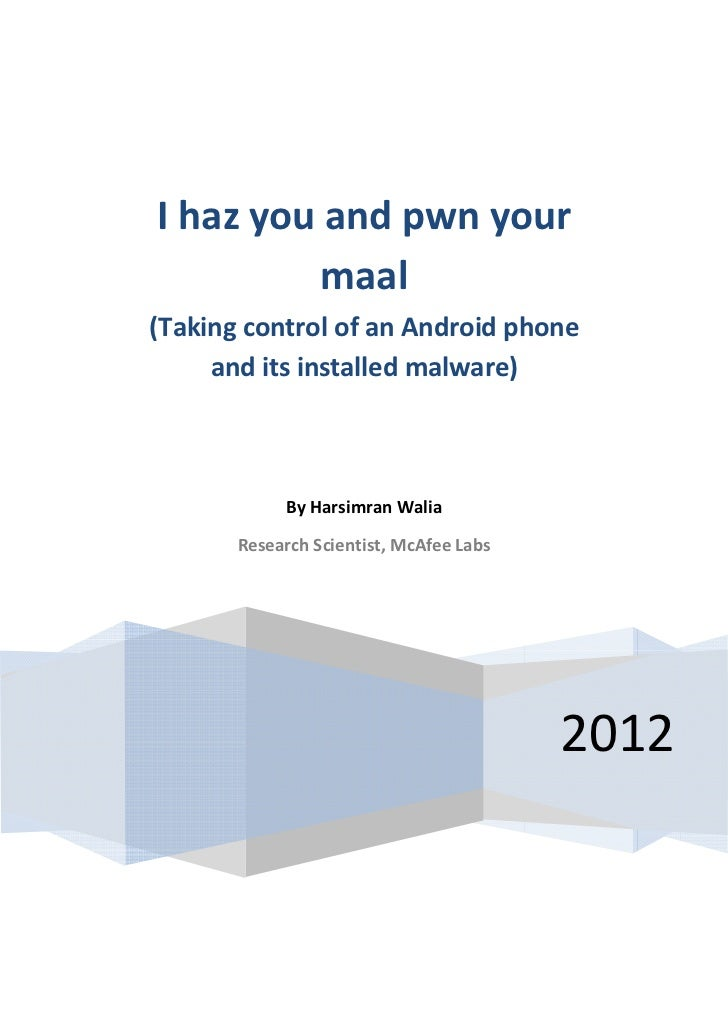 I haz you and pwn your         maal(Taking control of an Android phone     and its installed malware)            By Harsim...