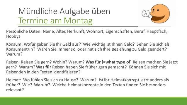 Mündliche Aufgabe üben Termine am Montag Persönliche Daten: Name, Alter, Herkunft, Wohnort, Eigenschaften, Beruf, Hauptfac...