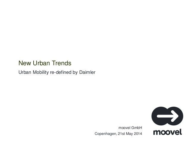 moovel GmbH Urban Mobility re-defined by Daimler New Urban Trends Copenhagen, 21st May 2014