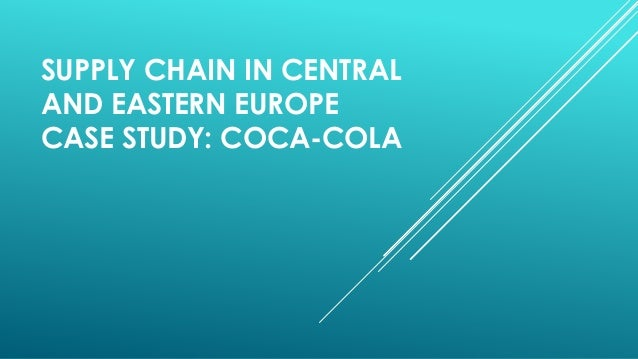 SUPPLY CHAIN IN CENTRAL AND EASTERN EUROPE CASE STUDY: COCA-COLA