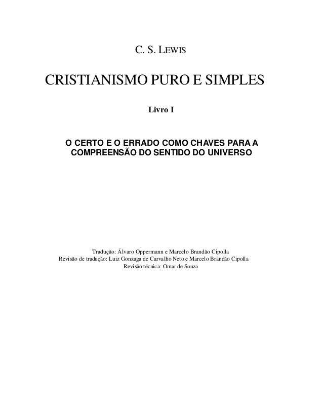 C. S. LEWIS CRISTIANISMO PURO E SIMPLES Livro I O CERTO E O ERRADO COMO CHAVES PARA A COMPREENSÃO DO SENTIDO DO UNIVERSO T...
