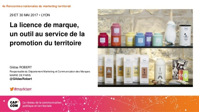 4e Rencontres nationales du marketing territorial La licence de marque, un outil au service de la promotion du territoire ...
