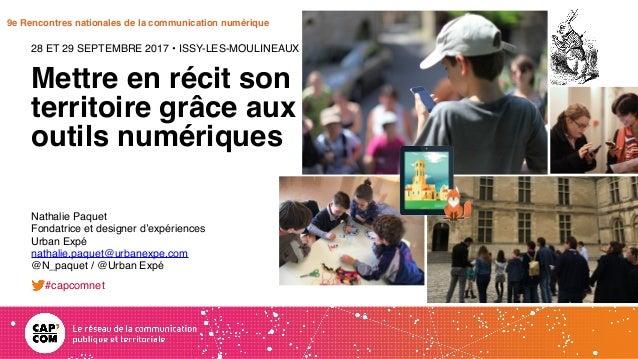 Mettre en récit son territoire grâce aux outils numériques 28 ET 29 SEPTEMBRE 2017 • ISSY-LES-MOULINEAUX Nathalie Paquet F...