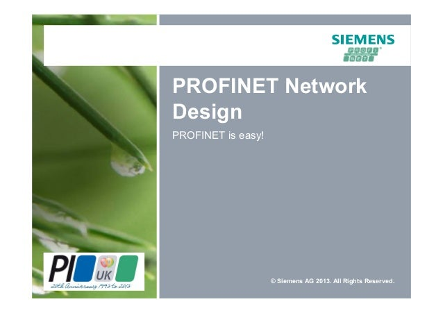 © Siemens AG 2013. All Rights Reserved. PROFINET Network Design PROFINET is easy!