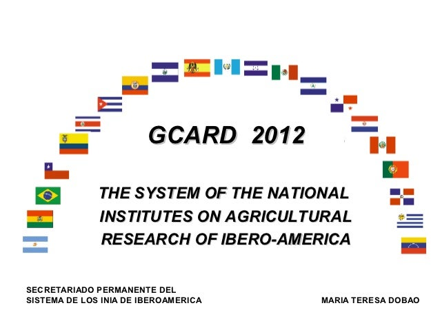 GCARD 2012              THE SYSTEM OF THE NATIONAL              INSTITUTES ON AGRICULTURAL              RESEARCH OF IBERO-...