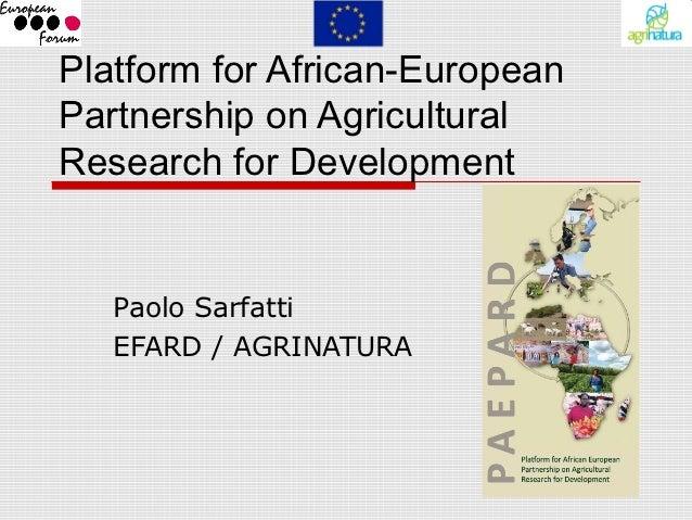 Platform for African-EuropeanPartnership on AgriculturalResearch for Development   Paolo Sarfatti   EFARD / AGRINATURA