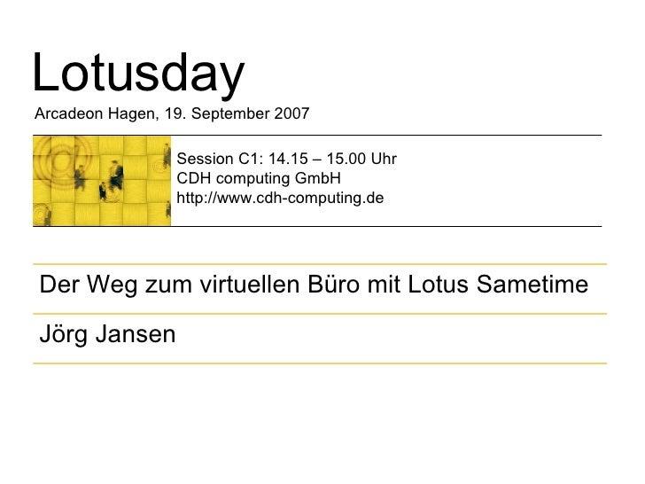Lotusday Arcadeon Hagen, 19. September 2007 Session C1: 14.15 – 15.00 Uhr CDH computing GmbH http://www.cdh-computing.de J...