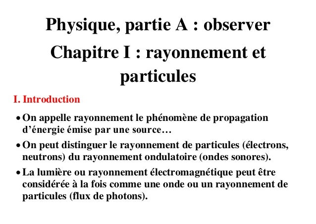 Physique, partie A : observer        Chapitre I : rayonnement et                particulesI. Introduction On appelle rayo...