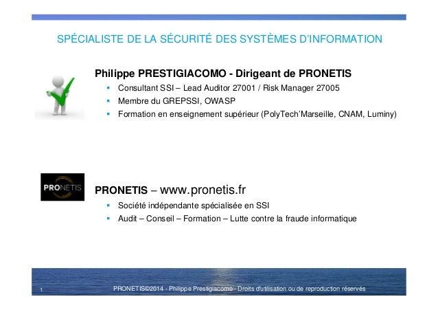 PRONETIS©2014 - Philippe Prestigiacomo - Droits d'utilisation ou de reproduction réservés SPÉCIALISTE DE LA SÉCURITÉ DES S...