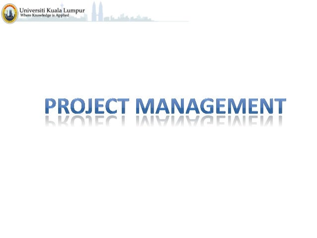 Learning Objectives  • • • • •  Defining project management The importance of project management The role of the project m...